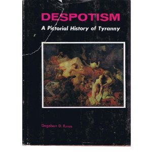 Despotism - a pictoral history of tyranny