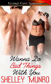 Wanna Do Bad Things With You by Shelley Munro