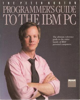 The Peter Norton Programmer's Guide to the IBM PC by Peter Norton