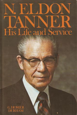 N. Eldon Tanner, his life and service