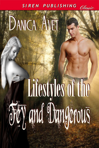 Lifestyles of the Fey and Dangerous by Danica Avet