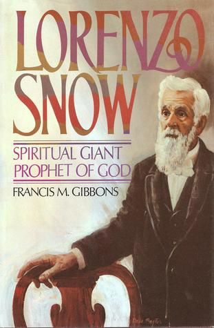 Lorenzo Snow: Spiritual Giant, Prophet of God
