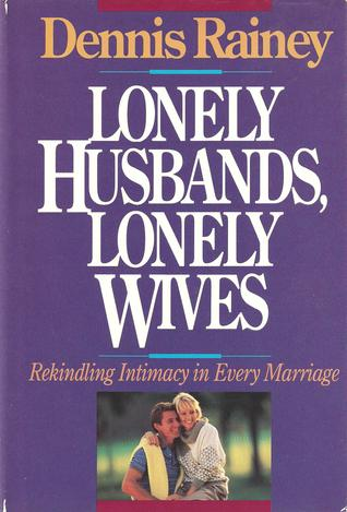 Lonely Husbands, Lonely Wives: Rekindling Intimacy in Every Marriage