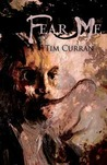 Fear Me by Tim Curran