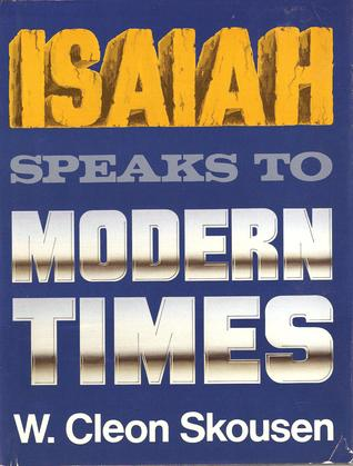 Isaiah Speaks to Modern Times by W. Cleon Skousen