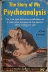 The Story of My Psychoanalysis: The True and Intimate Revelations of a Man who Uncovered the Secrets of His Unknown Self