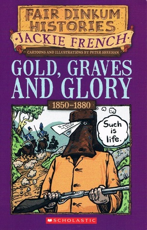 Gold, Graves and Glory, 1850-1880 by Jackie French