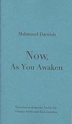 Now, As You Awaken by Mahmoud Darwish