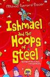 Ishmael and the Hoops of Steel by Michael Gerard Bauer