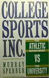 College Sports, Inc.: The Athletic Department vs. the University