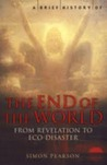 A Brief History of the End of the World: From Revelation to Eco-Disaster