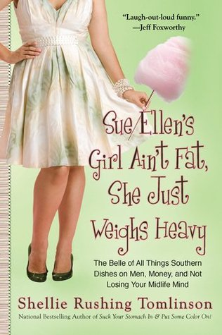 Sue Ellen's Girl Ain't Fat, She Just Weighs Heavy by Shellie Rushing Tomlinson