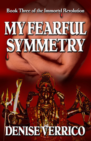 My Fearful Symmetry (Immortyl Revolution, #3)