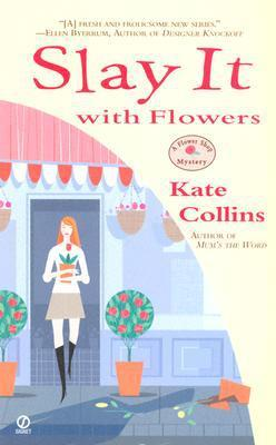 Slay It with Flowers by Kate Collins