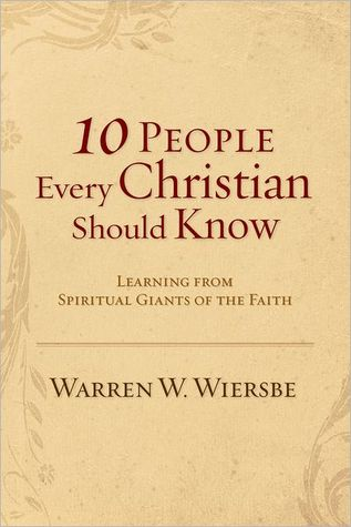 10 People Every Christian Should Know by Warren W. Wiersbe