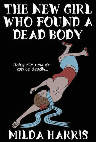 The New Girl Who Found A Dead Body by Milda Harris