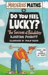 Do You Feel Lucky?: The Secrets of Probability (Murderous Maths, #6)