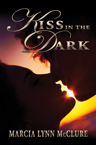 Kiss in the Dark by Marcia Lynn McClure