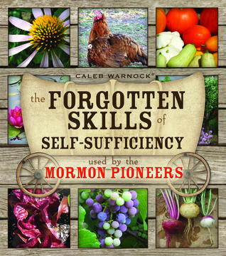 The Forgotten Skills of Self-Sufficiency Used by the Mormon P... by Caleb Warnock