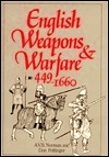English Weapons and Warfare, 449-1660 by A.V.B. Norman