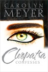 Cleopatra Confesses by Carolyn Meyer