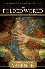 The Folded World by Catherynne M. Valente