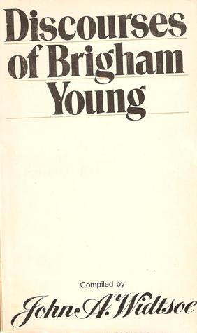 Discourses of Brigham Young: Second President of the Church of Jesus Christ of Latter-Day Saints
