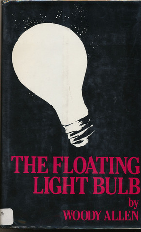 The Floating Light Bulb by Woody Allen