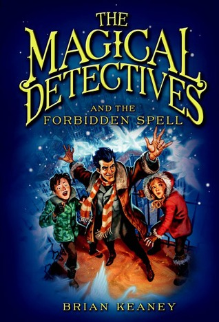Magical Detectives and the Forbidden Spell by Brian Keaney