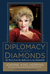 Diplomacy and Diamonds: My Wars from the Ballroom to the Battlefield