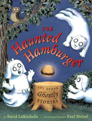 The Haunted Hamburger and Other Ghostly Stories by David LaRochelle