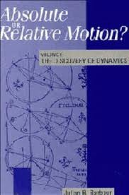 Absolute or Relative Motion? Volume 1: A Study from a Machian Point of View of the Discovery and the Structure of Dynamical Theories (Absolute or Relative Motion, #1)
