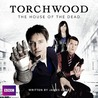 The House of the Dead (Torchwood Audio Drama, #7)