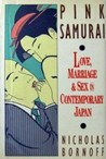 Pink Samurai: Love, Marriage & Sex in Contemporary Japan