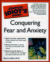 The Complete Idiot's Guide to Conquering Fear and Anxiety (The Complete Idiot's Guide)