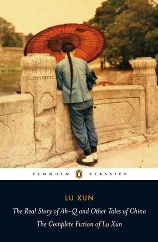 The Real Story of Ah-Q and Other Tales of China by Lu Xun