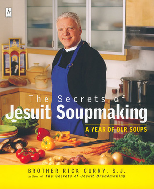 The Secrets of Jesuit Soupmaking by Rick Curry