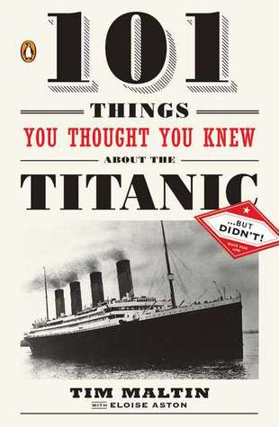 101 Things You Thought You Knew About the Titanic . . . but D... by Tim Maltin