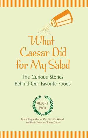 What Caesar Did for My Salad: The Curious Stories Behind Our Favorite Foods