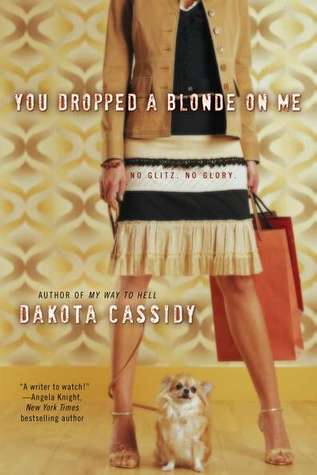 You Dropped a Blonde on Me by Dakota Cassidy