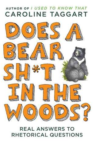 Does a Bear Sh*t in the Woods? by Caroline Taggart