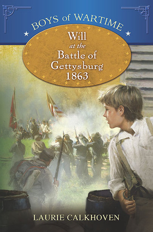 Will at the Battle of Gettysburg 1863 by Laurie Calkhoven