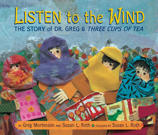 Listen to the Wind: the Story of Dr. Greg &amp; Three Cups of Tea