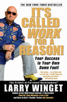 It's Called Work for a Reason!: Your Success Is Your Own Damn Fault