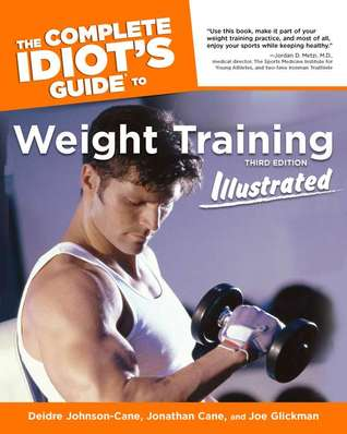 The Complete Idiot's Guide to Weight Training Illustrated by Deidre Johnson-Cane