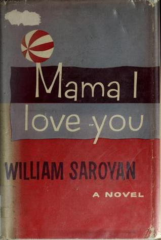 Mama, I Love You by William Saroyan
