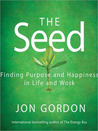 The Seed: Working For a Bigger Purpose  by  Jon Gordon