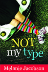 Not My Type: A Single Girl's Guide to Doing It All Wrong