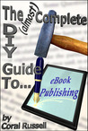 The DIY Guide to Social Media Marketing and eBook Publishing by Coral Russell