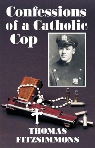 Confessions Of A Catholic Cop by Thomas Fitzsimmons